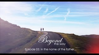 Beyond the Way EP03: In the name of the father...