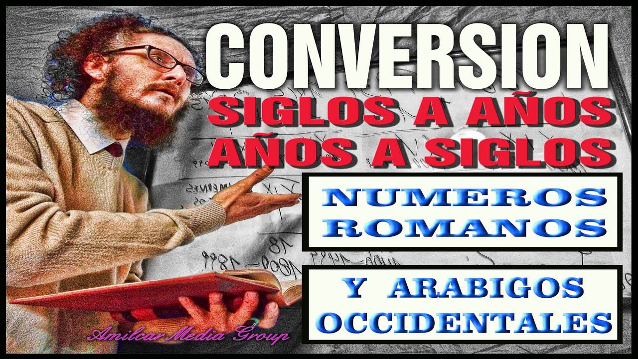Conversion De Anos A Siglos Numeros Arabigos Occidentales Y