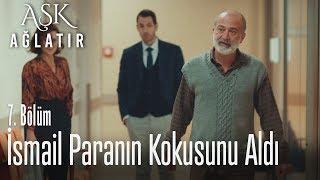 İsmail, para lafını duyunca ziyarete gitti - Aşk Ağlatır 7. Bölüm