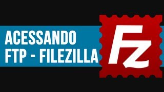 Filezilla - Configurando e acessando FTP do seu site | Tutorial