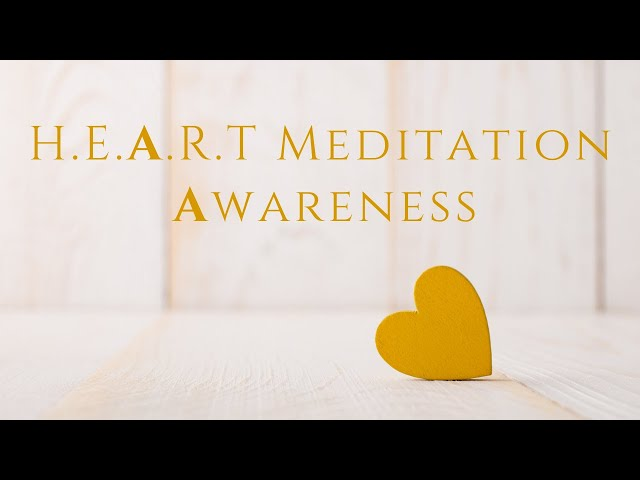 H.E.A.R.T. Meditation: Awareness