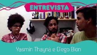 Entrevista - Diego Bion e Yasmin Thayná