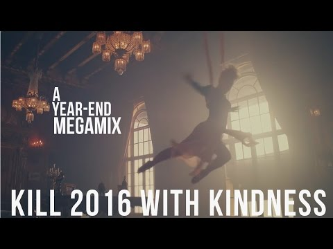 Kill 2016 With Kindness: The Year-End Megamix