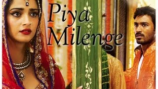 Raanjhanaa – Piya Milenge  Song Video feat Dhanush and Sonam Kapoor.
