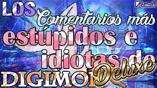 Los comentarios MÁS Estupidos e Idiotas de Digimon ¡DELUXE!