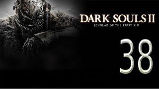 Let's play Dark Souls II:Scholar of the First Sin Серия 38
