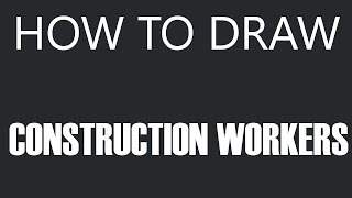 How To Draw A Construction Worker - Handyman Drawing (Contruction Workers)