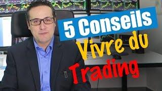 5 conseils pour vivre du trading
