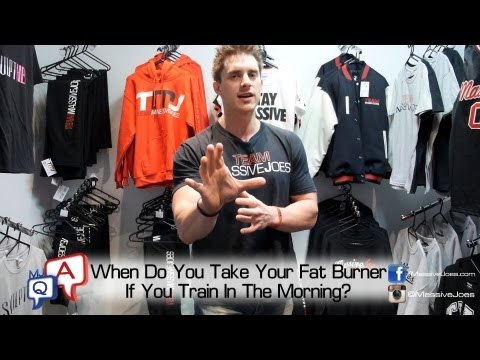 When Do You Take Your Fat Burner If You Train In The Morning? MassiveJoes.com MJ Q&A
