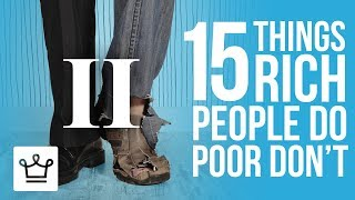 15 Things Rich People Do That The Poor Don't