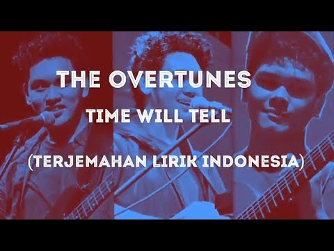 The overtunes - Time Will Tell (terjemahan lirik indonesia)