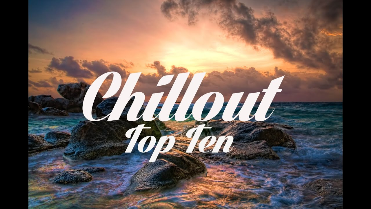 Chillout Top 10 The Best Chillout Songs Of All Time