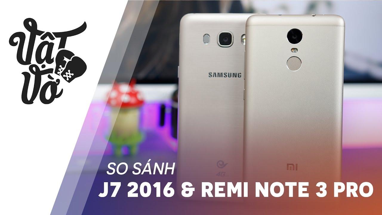 Vật Vờ| So sánh chi tiết Galaxy J7 2016 & Xiaomi Redmi Note 3 Pro