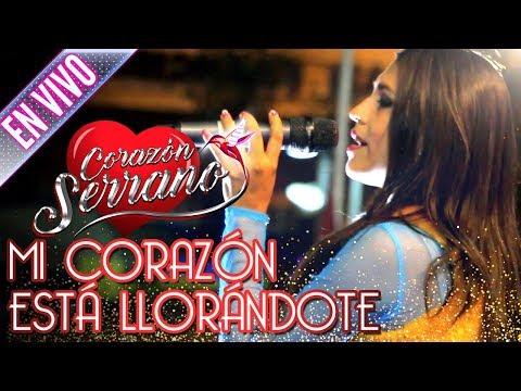 Corazón Serrano - Mi Corazón Esta Llorándote (En Vivo)