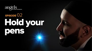Episode 2: Hold Your Pens | Angels in Your Presence with Omar Suleiman