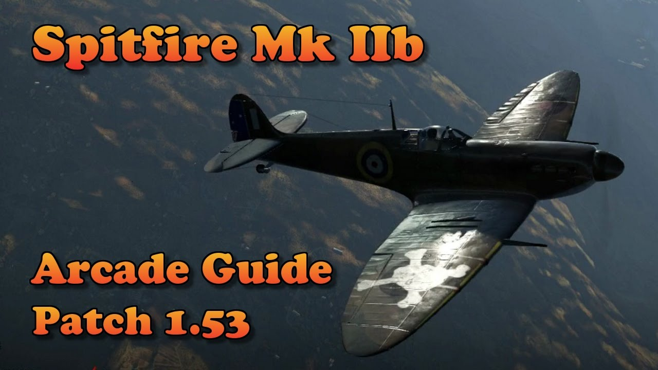 An Ii B B Wt How To Fly The Spitfire Mk Iib In Arcade Patch 153 Youtube