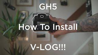 GH5 - How To Install V-LOG!!!