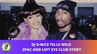 DJ D-Nice Shares Crazy 2Pac & Lisa Left Eye Lopes Club Story | DJ Skandalous Talk