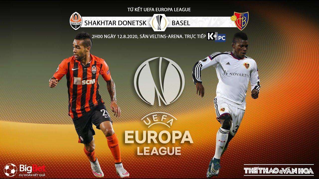 SOI KÈO Shaktar - Basel (2h00 ngày 12/8). Nhận định bóng đá tứ kết Europa League. Trực tiếp K+PC