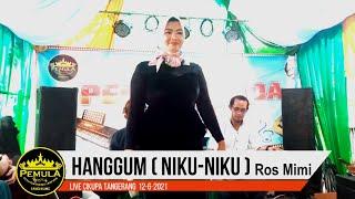 HANGGUM (NIKU-NIKU)   Ros Mimi 🔴[Live] Pemula Nada - Cikupa Tangerang 12-6-2021