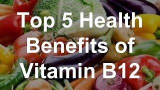 Top 5 Health Benefits of Vitamin B12