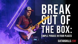 Breaking Out Of The Box - Simple Phrase in Four Places | GuitarSkills.com