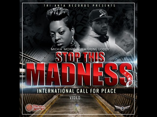 """Stop This Madness"" Michia Monique ft Loddy"