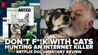 Don't F*** with Cats: Hunting an Internet Killer (2019) Netflix True Crime Documentary Review