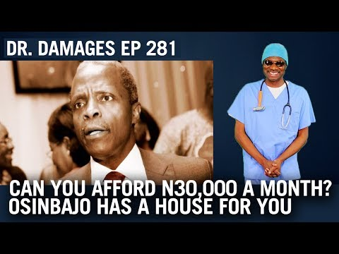 Dr. Damages Show - Episode 281: Can You Afford N30,000 A Month? Osinbajo Has A House For You
