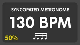 130 BPM - Syncopated Metronome - 16th Notes (50%)