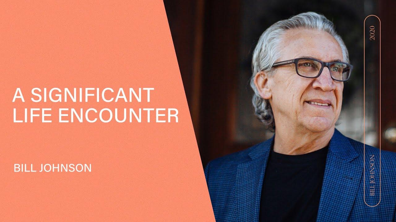 A Significant Life Encounter - Bill Johnson | Video Blog