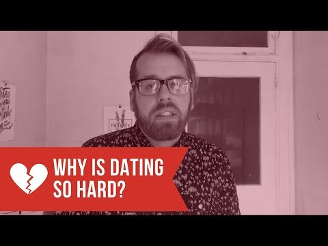 why is dating hard for me