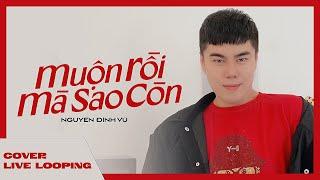 MUỘN RỒI MÀ SAO CÒN   NGUYỄN ĐÌNH VŨ   SƠN TÙNG M-TP   COVER LIVE LOOPING