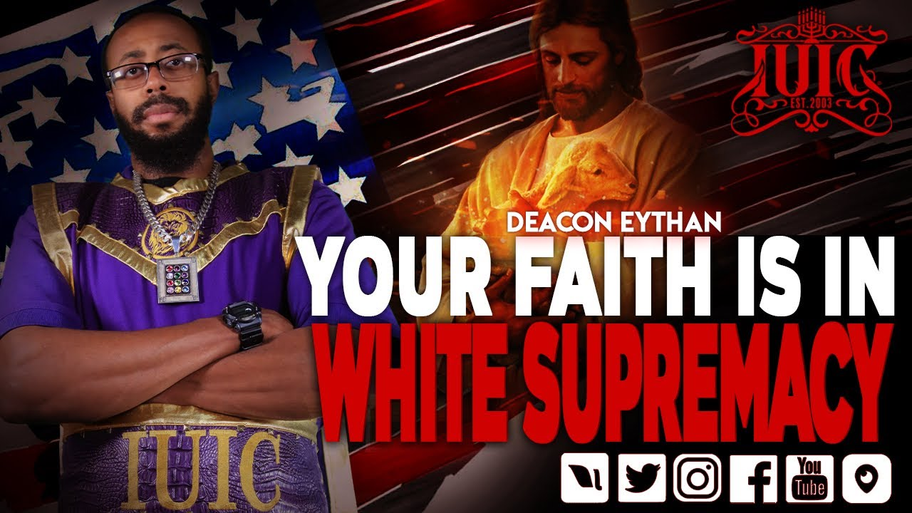 The Israelites: Deacon Eythan - Your Faith is in White Supremecy
