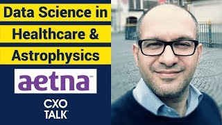 Data Science, AI, and Deep Learning in Healthcare and Astrophysics CXOTalk 316
