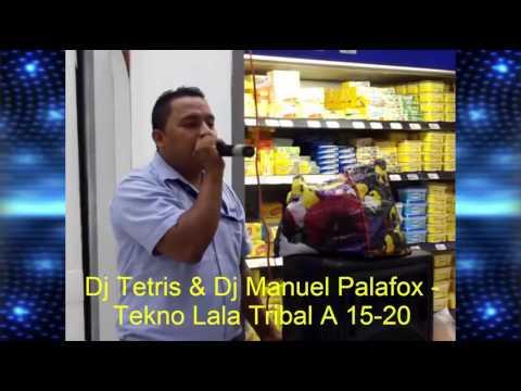 Dj Tetris & Dj Manuel Palafox - Tekno Lala Tribal A 15-20 - ♫ ((♫ Grandes De La Costa Mix ♫ ))♫