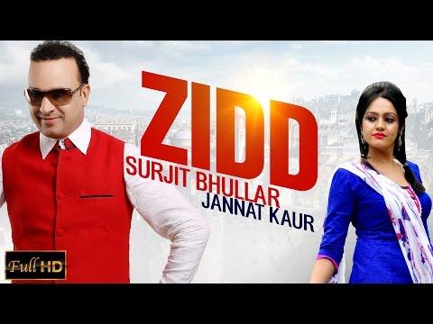 New Punjabi Songs 2015 | ZIDD | SURJIT BHULLAR feat. JANNAT KAUR | Latest Punjabi Songs 2015