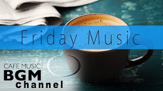 Bossa Nova & Jazz Music - Chill Out Cafe Music For Work, Relax Study - Friday Music