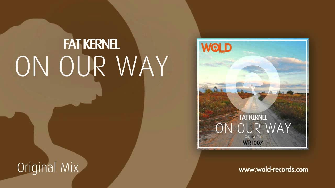 Download FAT KERNEL - On Our Way (Original Mix)