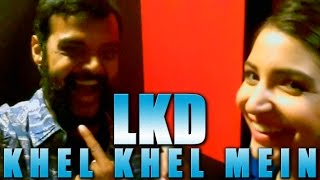 LKD | Ankhiyon Se Goli Mare with Anushka Sharma | Khel Khel Mein