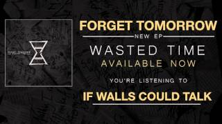 Forget Tomorrow - If Walls Could Talk (2016)