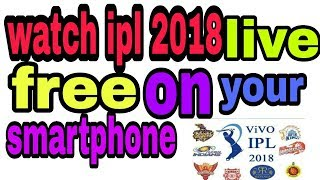 how to watch ipl 2018 live streaming free