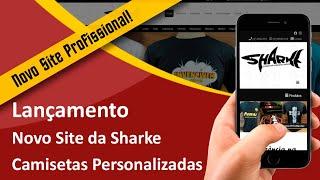 Lançamento Oficial Novo Site da Sharke Camisetas Personalizadas - Criação de Sites em SBS