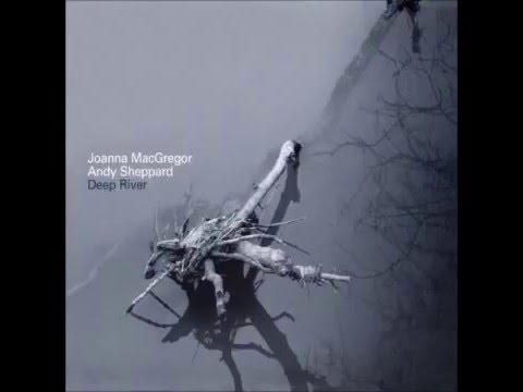 Joanna MacGregor & Andy Sheppard:  Spiritual (Deep River)