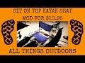Sit On Top Kayak Seat Mod for $10.95