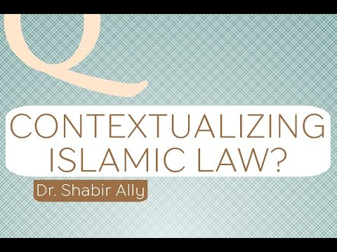 Contextualizing Islamic Law in Current Times? | Dr. Shabir Ally