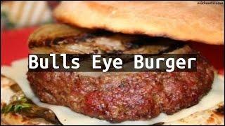Recipe Bulls Eye Burger