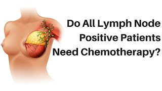 Do All Lymph Node-Positive Breast Cancer Patients Need Chemotherapy?