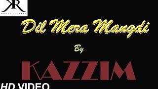 Dil Mera Mangdi - Kazzim(aka Kruze) | Official Video Song 2016 | Kruze Records