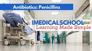 Medical School - Antibiotics - Penicillins